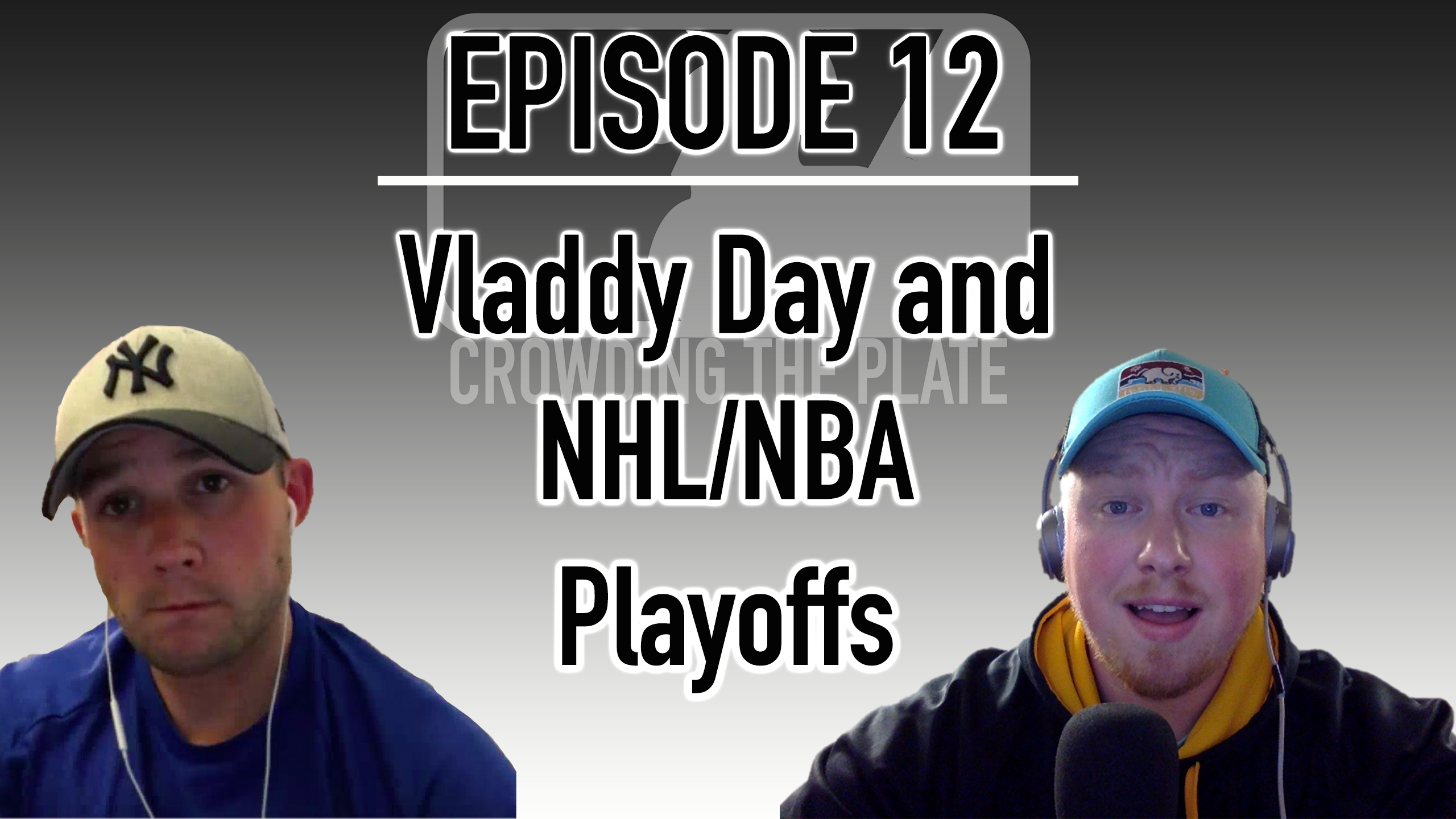 VIDEO: Crowding The Plate – Episode 12 – Vladdy Day and NHL/NBA Playoffs (Seriously)
