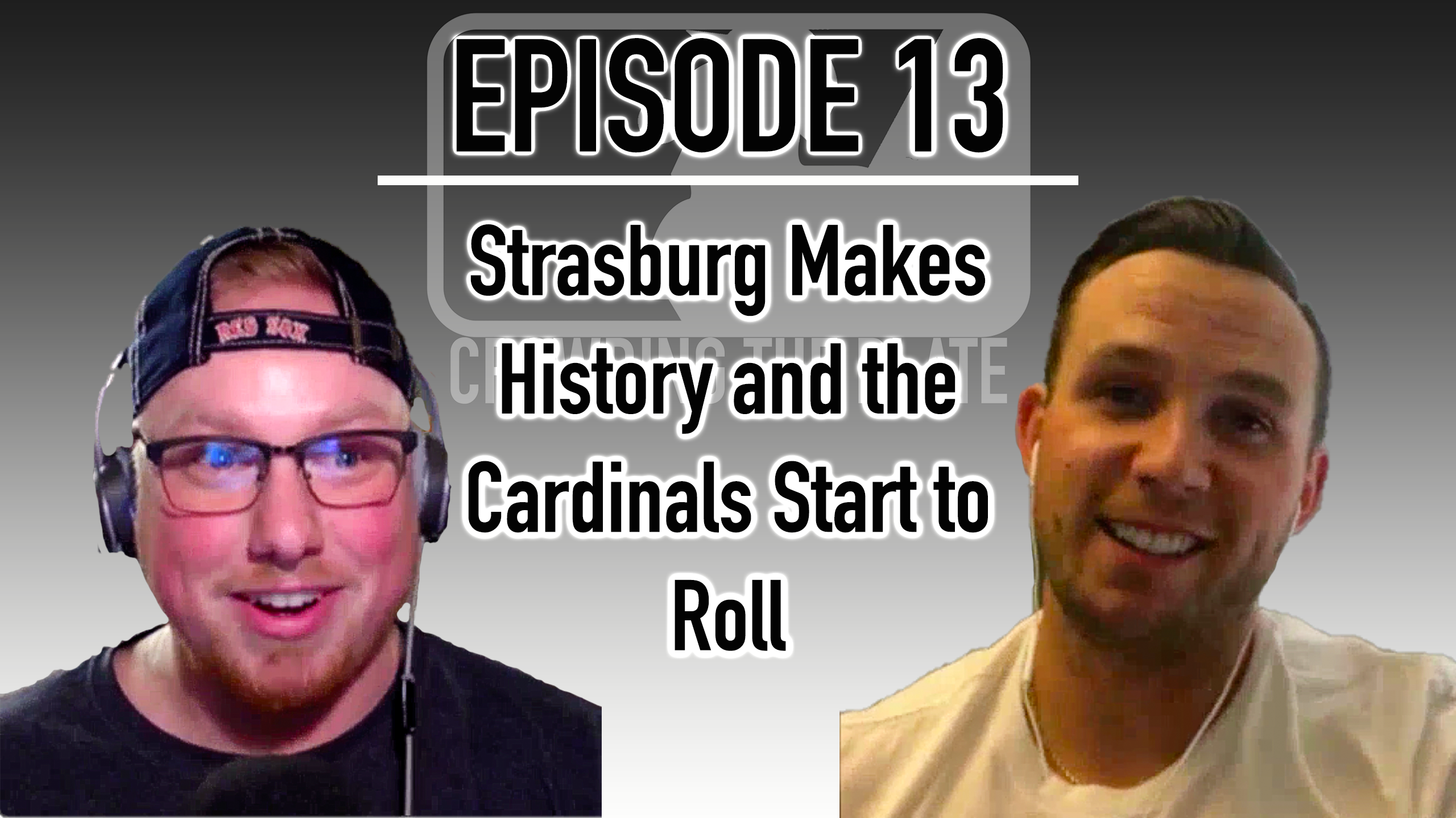 VIDEO: Crowding The Plate – Episode 13 – Strasburg Makes History and the Cardinals Start to Roll